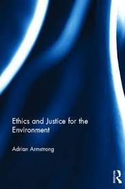 Ethics and Justice for the Environment : Adrian Armstrong : 9780415537919