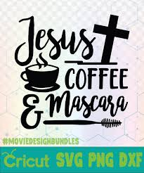 jesus coffee and mascara makeup quotes logo svg png dxf movie