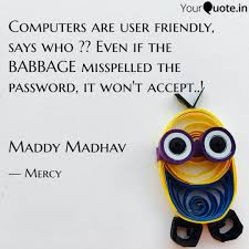 computers are user friend quotes writings by maddy madhav