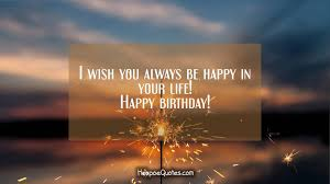 i wish you always be happy in your life happy birthday