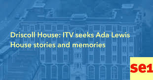 Driscoll House: ITV seeks Ada Lewis House stories and memories [8 ...