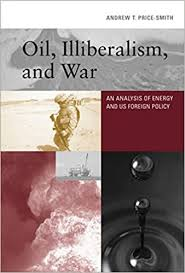 Oil, Illiberalism, and War: An Analysis of Energy and US Foreign Policy  (The MIT Press): Price-Smith, Andrew T.: 9780262029063: Amazon.com: Books