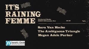 It's Raining Femme Acoustic: Megan Adele Parker/ The Ambiguous Triangle/  Sara Van Hecke | Friday, Oct 19, 2018 7:00 PM - 9:00 PM