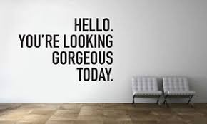 Hello You Are Looking Gorgeous Today Wall Decal Mural Home Decor Sticker Vinyl Ebay