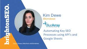 KIM DEWE - How To Automate Key SEO Processes using API's and Google S…