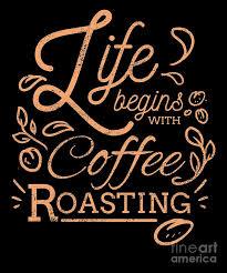 life begins coffee roasting coffee roaster digital art by