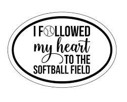 Oval Softball Vinyl Decal I Followed My Heart To The Softball Etsy