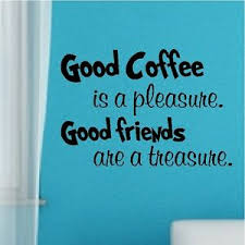 good coffee is a pleasure wall words coffee friends quotes