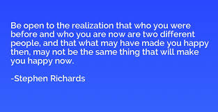 be open to the realization that who you were before and who you