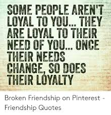 sopeople aren t loyal to you they are loyal to their need of