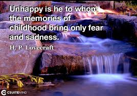 quote unhappy is he to whom the memories of childhood bring only