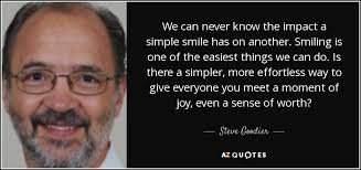 steve goodier quote we can never know the impact a simple smile