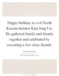 happy birthday to evil n dictator kim jong un he