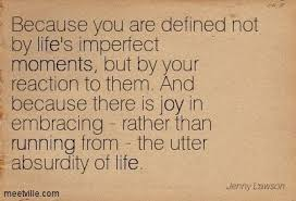 because you are defined not by life s imperfect moments but by