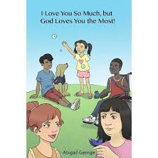 I Love You So Much, But God Loves You The Most! - By Abigail George  (Paperback) : Target