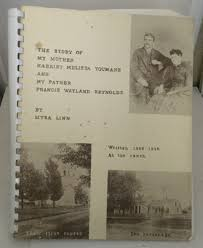 The Story Of My Mother Harriet Melissa Youmans And My Father Francis  Wayland Reynolds Written 1958-1968 At the Ranch