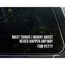 Most Things I Worry About Never Happen Tom Petty 8 3 4 X 2 1 2 Die Cut Decal Bumper Sticker For Windows Cars Trucks Etc Outlet Nieuw Wasschappelse Oldtimerrit Nl