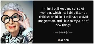 iris apfel quote i think i still keep my sense of wonder which