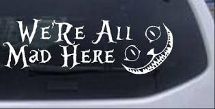 We Re All Mad Here Cheshire Cat Wonderland Car Truck Window Laptop Decal Sticker Ebay