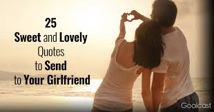 sweet and lovely quotes to send to your girlfriend