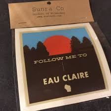 Sunra Company Vinyl Decal Follow Me To Eau Claire The Local Store