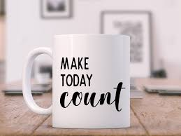 Make Today Count Coffee Mug Vinyl Decal Story Of Home Decals