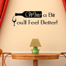Wine A Bit You Ll Feel Better Vinyl Wall Decal Decal The Walls