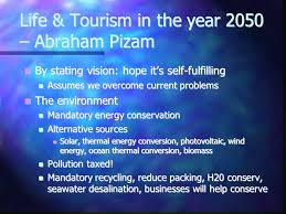 Life & Tourism in the year 2050 – Abraham Pizam By stating vision: hope its  self-fulfilling By stating vision: hope its self-fulfilling Assumes we  overcome. - ppt download