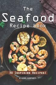 The Seafood Recipe Book: 30 Inspiring ...