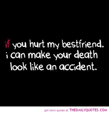 my best friend hurt quotes pics photos if you hurt my best friend