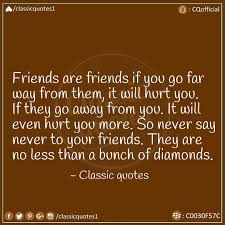 classic quotes friends are friends if you go far way from them