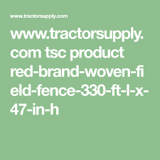 Red Brand Woven Field Fence 330 Ft L X 47 In H At Tractor Supply Co Field Fence Tractor Supplies Tractor Supply Co
