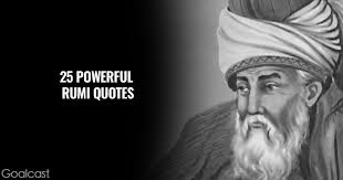 great rumi quotes for a more positive outlook on life goalcast