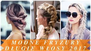 Modne Fryzury Dlugie Wlosy 2017 Youtube
