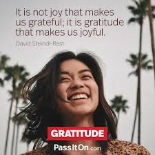 it is not joy that makes us grateful it is gratitude that makes
