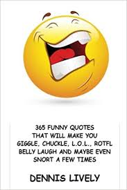 funny quotes that will make you giggle chuckle l o l