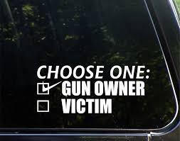 Amazon Com Choose One Y Gun Owner Victim 8 3 4 X 3 3 4 Vinyl Die Cut Decal Bumper Sticker For Windows Cars Trucks Laptops Etc Automotive