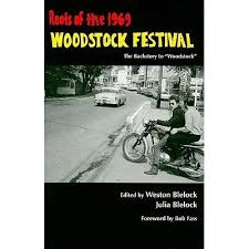 """Roots of the 1969 Woodstock Festival: The Backstory to """"Woodstock"""" by Weston  Blelock"""