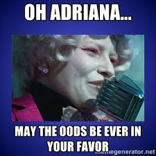 oh adriana... may the oods be ever in your favor - May the odds be ever in  your favor   Meme Generator
