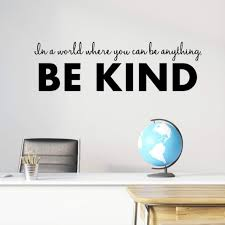 Amazon Com In A World Where You Can Be Anything Be Kind Classroom Wall Decals Anti Bullying Stickers Inspirational School Quotes Teacher Christmas Gifts 36 X10 Black Handmade