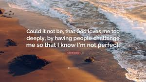 """matt chandler quote """"could it not be that god loves me too"""
