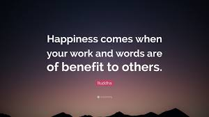 "buddha quote ""happiness comes when your work and words are of"