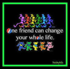 one friend can change your life grateful dead gratefuldead
