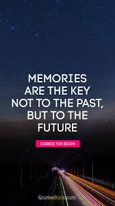 memories are the key not to the past but to the future quote