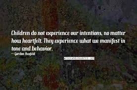 gordon neufeld quotes children do not experience our intentions