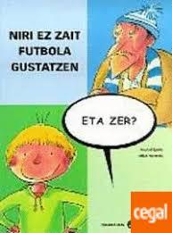 Niri Ez Zait Futbola Gustatzen, Eta Zer? de Egaña Makazaga, Andoni ...