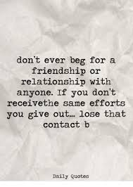 don t ever beg for a friendship or relationship anyone if you