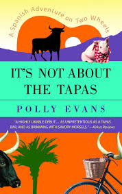 It's Not About the Tapas: A Spanish Adventure on Two Wheels: Evans, Polly:  9780385339926: Amazon.com: Books