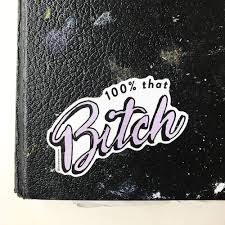 100 That Bitch Vinyl Decal Sticker Mellow Monkey