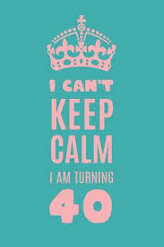 i can t keep calm i am turning 40